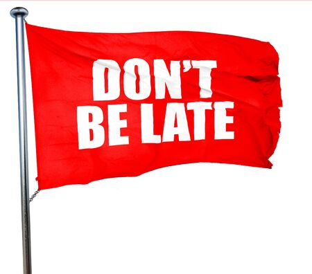 llegar tarde: dont be late, 3D rendering, a red waving flag