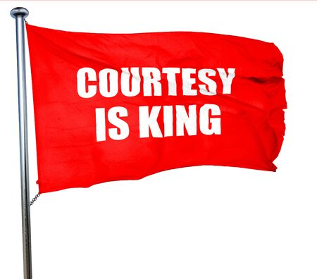 courtesy is king, 3D rendering, a red waving flag