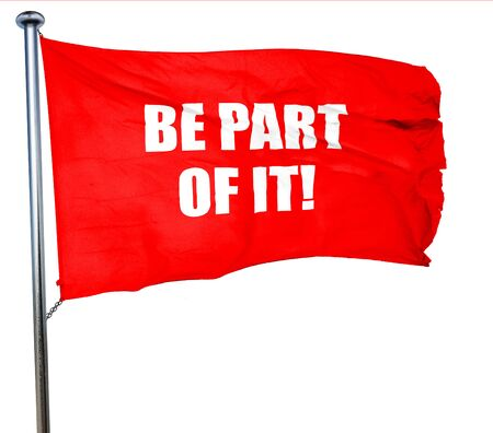 grouping: be part of it, 3D rendering, a red waving flag