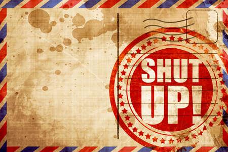 shut up: shut up