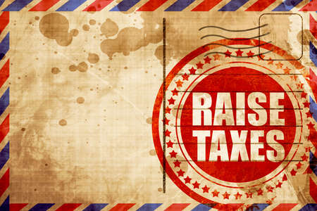 upturn: raise taxes, red grunge stamp on an airmail background