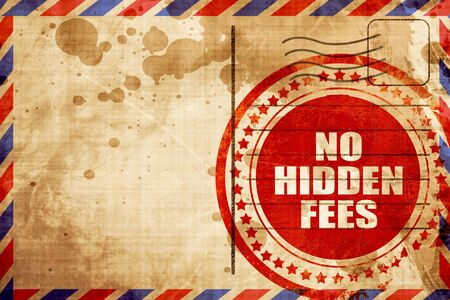 hidden fees: no hidden fees, red grunge stamp on an airmail background