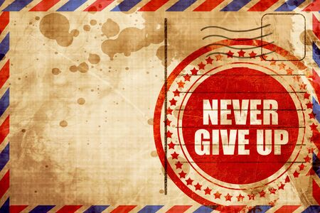 give up: never give up, red grunge stamp on an airmail background Stock Photo