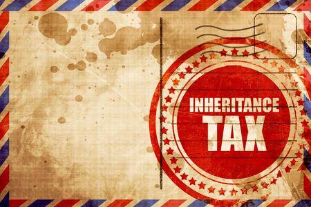 inheritance: inheritance tax, red grunge stamp on an airmail background Stock Photo