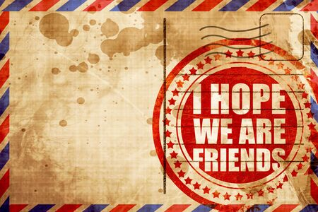 i hope: i hope we are friends, red grunge stamp on an airmail background