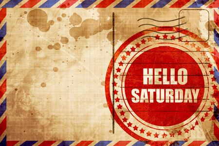 saturday: hello saturday, red grunge stamp on an airmail background