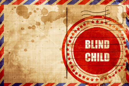 blind child: Blind child area sign with some soft spots and highlights, red grunge stamp on an airmail background