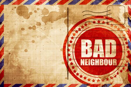 neighbours: bad neighbour, red grunge stamp on an airmail background
