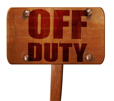 on duty: off duty, 3D rendering, text on wooden sign