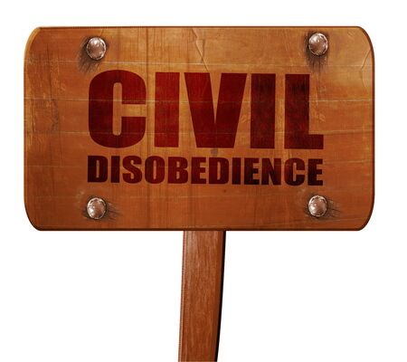 disobedience: civil disobedience, 3D rendering, text on wooden sign