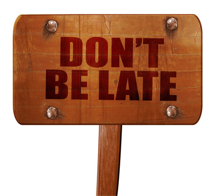 llegar tarde: dont be late, 3D rendering, text on wooden sign