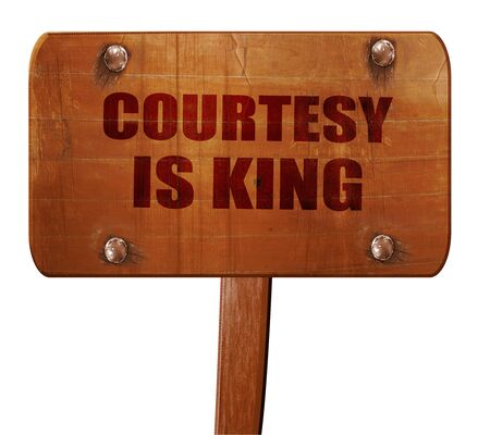 a courtesy: courtesy is king, 3D rendering, text on wooden sign