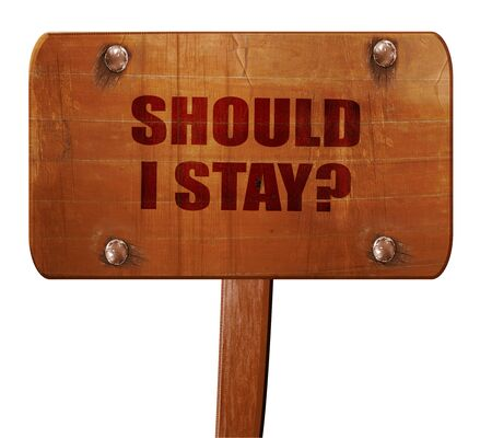 indecisiveness: should i stay, 3D rendering, text on direction sign
