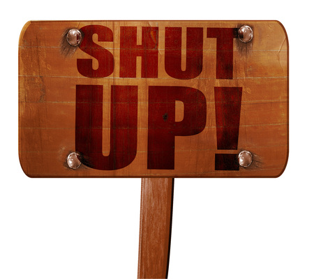shut up: shut up, 3D rendering, text on direction sign Stock Photo