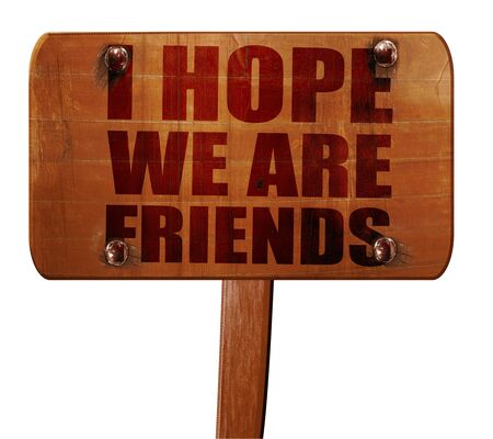 i hope: i hope we are friends, 3D rendering, text on direction sign Stock Photo