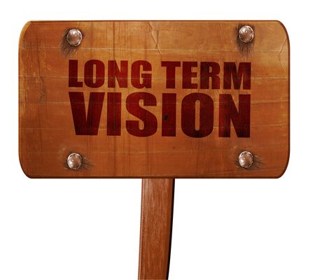 long term vision, 3D rendering, text on wooden sign
