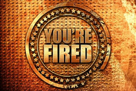 youre fired, 3D rendering, grunge metal stamp Stock Photo