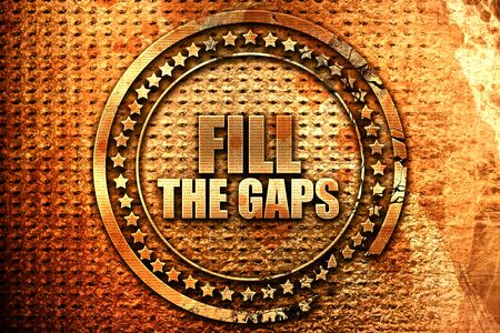 gaps: fill the gaps, 3D rendering, grunge metal text