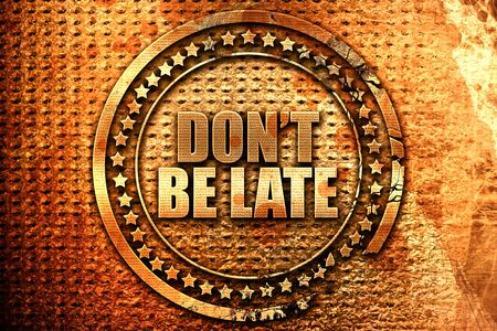 llegar tarde: dont be late, 3D rendering, grunge metal text