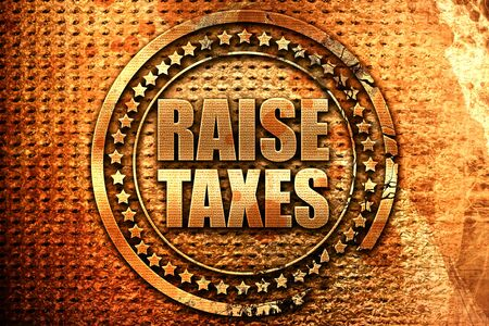 raise taxes, 3D rendering, grunge metal text