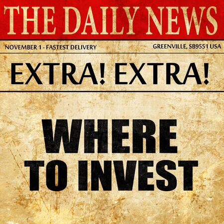 where: where to invest, newspaper article text