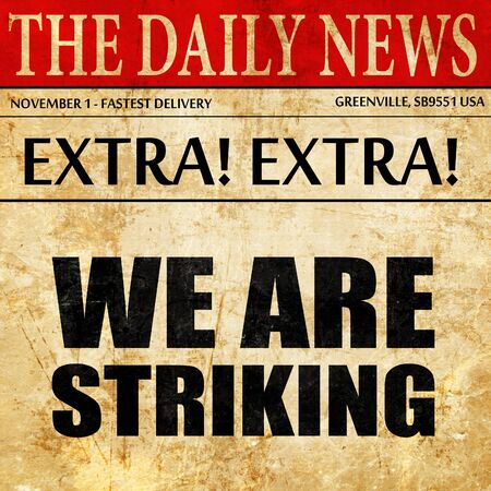 striking: we are striking, newspaper article text