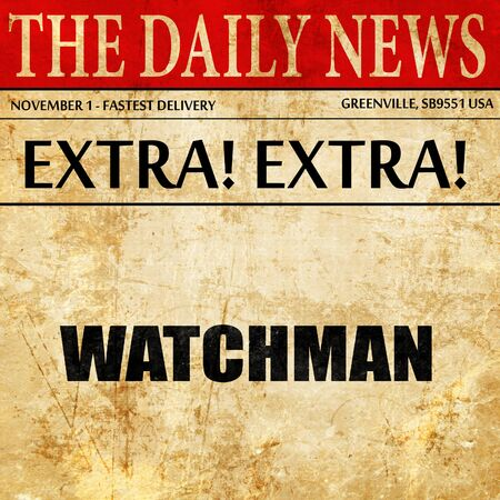 a watchman: watchman, newspaper article text Stock Photo