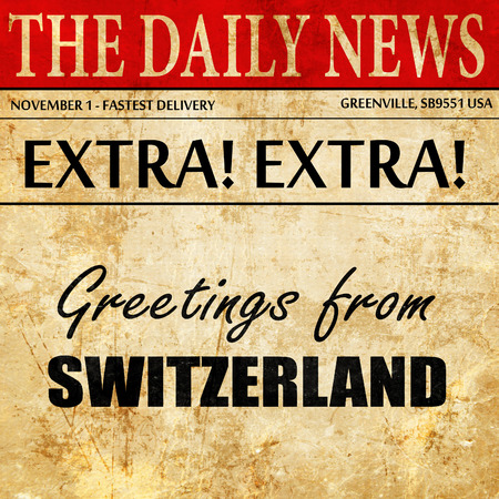 Greetings from switzerland newspaper article text stock photo greetings from switzerland newspaper article text stock photo 70394687 m4hsunfo