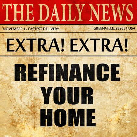 refinancing interest rates: refinance your home, newspaper article text