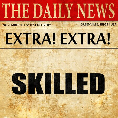 skilled: skilled, newspaper article text Stock Photo