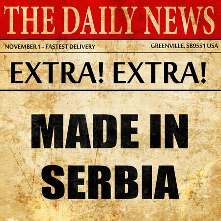 serbia: Made in serbia, newspaper article text