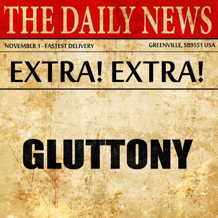 gluttony: gluttony, newspaper article text Stock Photo
