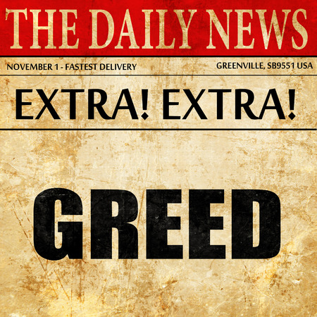greed: greed, newspaper article text Stock Photo