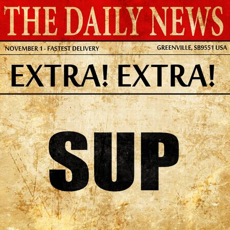 sup: sup internet slang with some soft smooth lines, newspaper article text Stock Photo