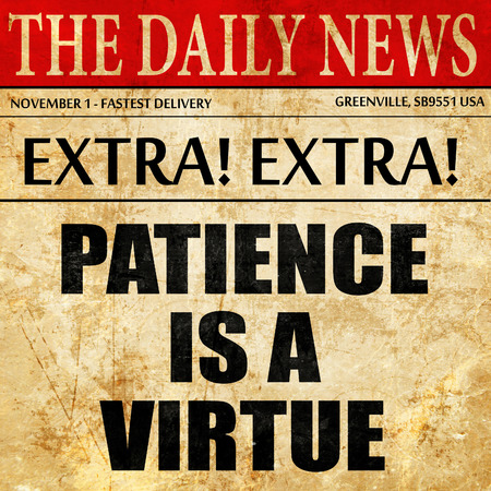 prudent: patience is a virtue, article text in newspaper