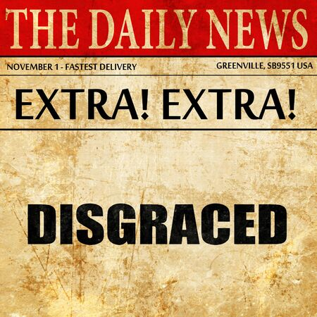 disgraceful: disgraced, article text in newspaper