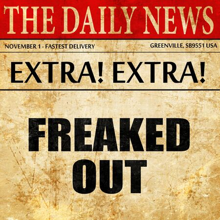 freaked out: freaked out, article text in newspaper
