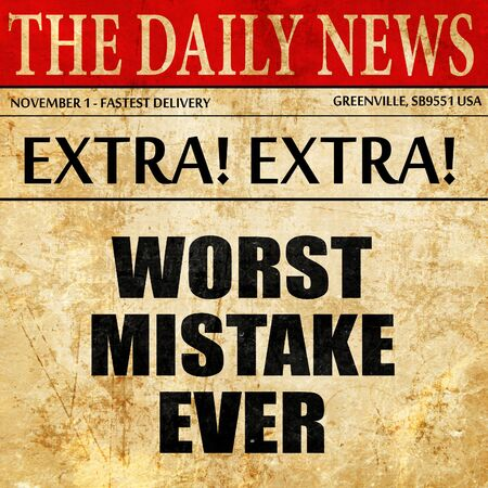 worst: worst mistake ever, article text in newspaper