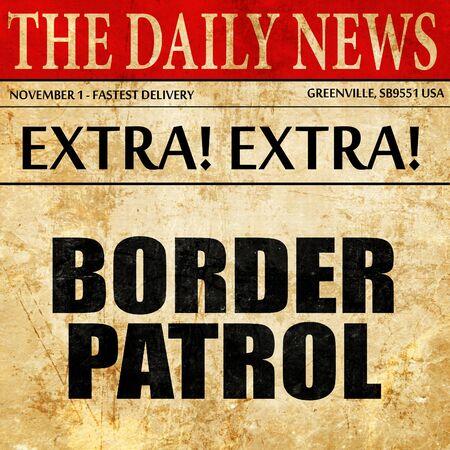 border patrol: border patrol, article text in newspaper