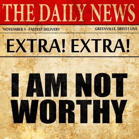 worthy: i am not worthy, article text in newspaper