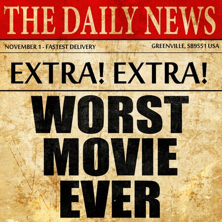 worst: worst movie ever, article text in newspaper