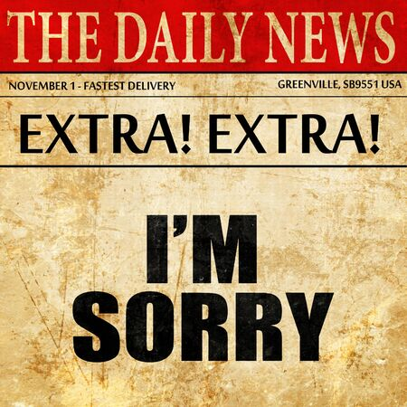 i am sorry: i am sorry, article text in newspaper