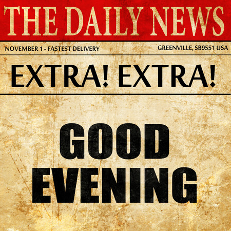 evening newspaper: good evening, article text in newspaper Stock Photo