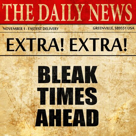 bad times: bleak times ahead, article text in newspaper