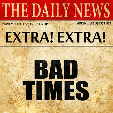 bad times: bad times, article text in newspaper Stock Photo