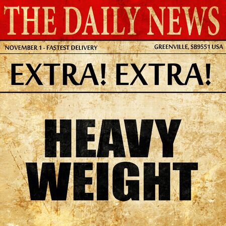 heavy weight: heavy weight, article text in newspaper