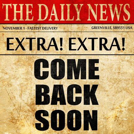 come in: come back soon, article text in newspaper Stock Photo