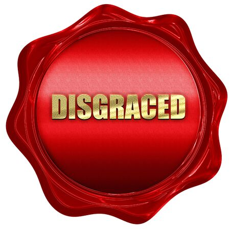 disgraceful: disgraced, 3D rendering, red wax stamp with text