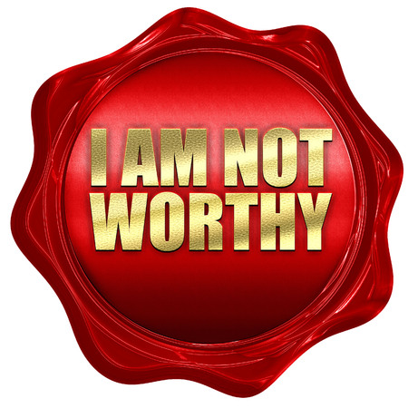 worthy: i am not worthy, 3D rendering, red wax stamp with text