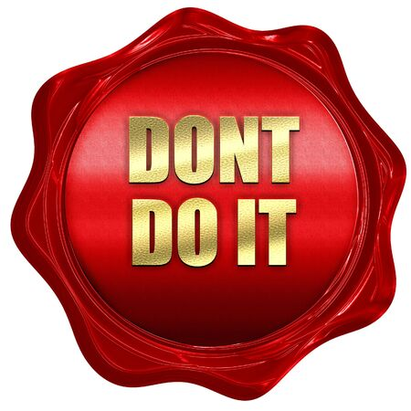 do not do it, 3D rendering, red wax stamp with text Stock Photo